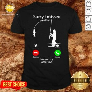 Fishing Sorry I Missed Your Call I Was On My Other Line Shirt - Design by Potatotees.com