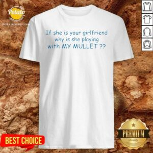 Top If She If Your Girlfriend Why Is She Playing With My Mullet Shirt - Design by potatotees.com