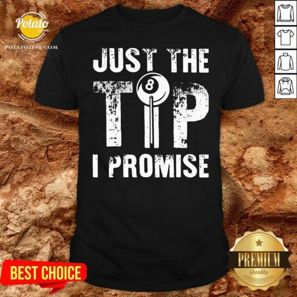Just The Tip 8 Ball Pool Billiards I Promise Shirt - Design by Potatotees.com