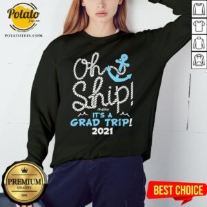 Top Oh Ship It's A Grad Trip 2021 Cruise Graduation 2021 Sweatshirt - Design By Potatotees.com