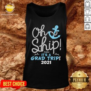 Top Oh Ship It's A Grad Trip 2021 Cruise Graduation 2021 Tank Top - Design By Potatotees.com