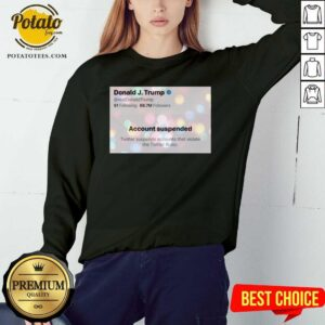 Donald J. Trump Twitter Account Suspended On 9th Of January 2021 Sweatshirt