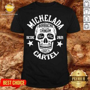 Michelada Borracho To Chingon Desde 2021 Cartel Shirt - Design By Potatotees.com