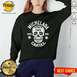Michelada Borracho To Chingon Desde 2021 Cartel Sweatshirt - Design By Potatotees.com