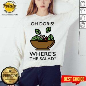 Awesome The Oh Doris Where's The Salad Sweatshirt- Design By Potatotees.com