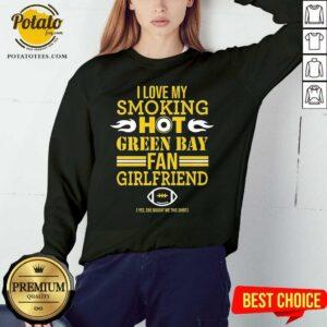 I Love My Smoking Hot Green Bay Packers Fan Girlfriend Sweatshirt