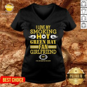 I Love My Smoking Hot Green Bay Packers Fan Girlfriend V-neck