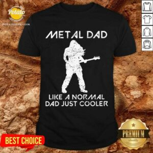 Metal Dad Saying Rock Music Father Quote Gift Shirt