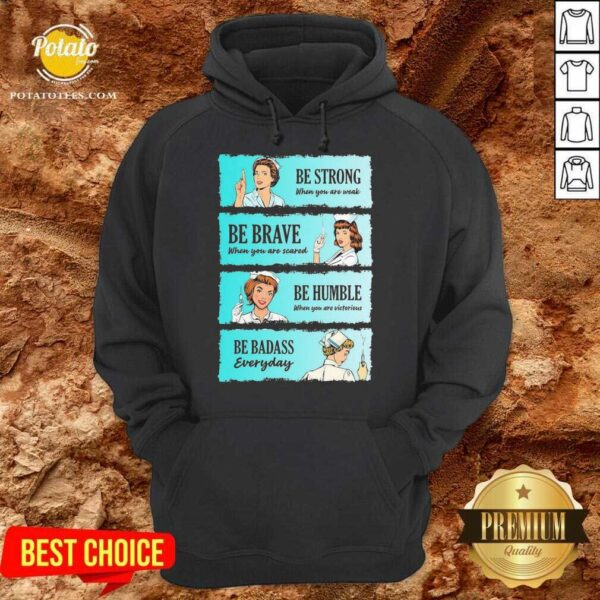 Nurse Be Strong When You Are Weak Be Brave When You Are Scared Be Humble When You Victorious Be Badass Everyday Hoodie