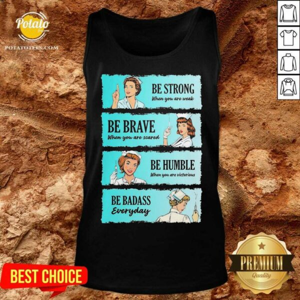 Nurse Be Strong When You Are Weak Be Brave When You Are Scared Be Humble When You Victorious Be Badass Everyday Tank-Top