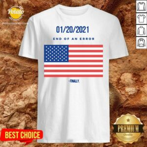 01-20-2021 End Of An Error Finaly American Flag Shirt - Design By Potatotees.com