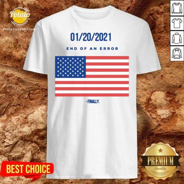 01-20-2021 End Of An Error Finaly American Flag Shirt - Design By Potatotees.com