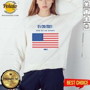 01-20-2021 End Of An Error Finaly American Flag Sweatshirt - Design By Potatotees.com