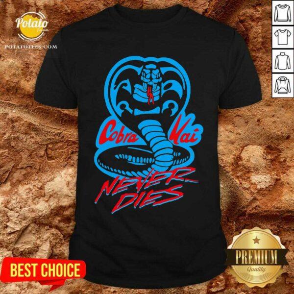 Cobra Kai Never Dies Shirt - Design By Potatotees.com