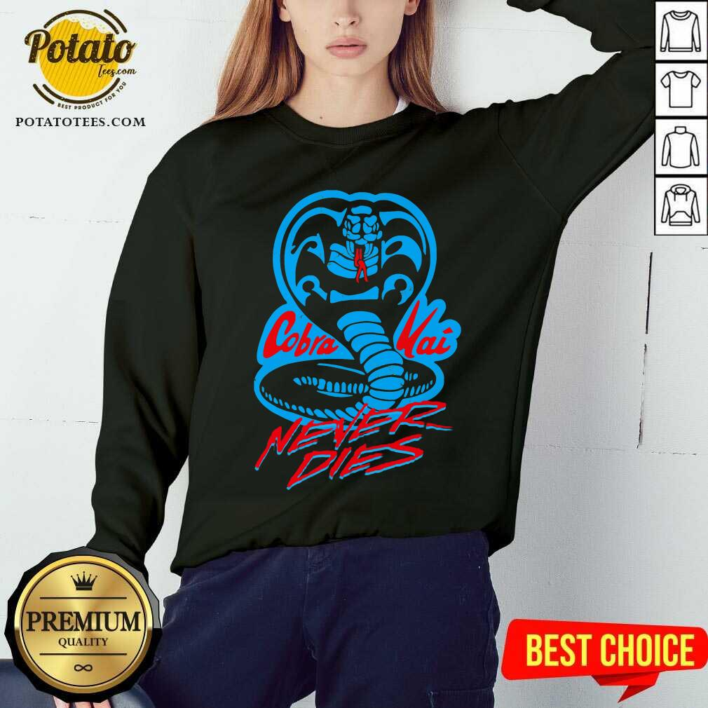 Cobra Kai Never Dies Sweatshirt - Design By Potatotees.com
