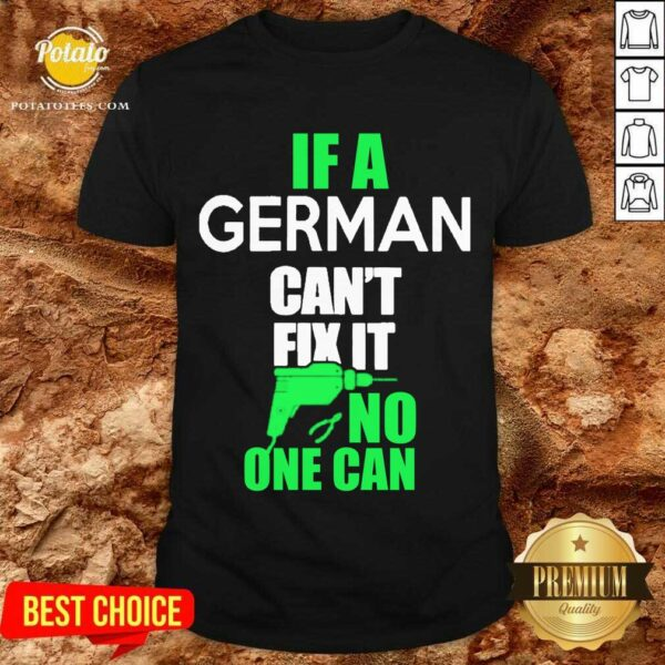 If A German Can't Fix It No One Can Shirt