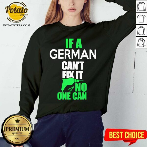 If A German Can't Fix It No One Can Sweatshirt