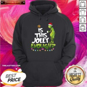 Good The Grinch Is This Jolly Enough Christmas Hoodie - Design By Potatotees