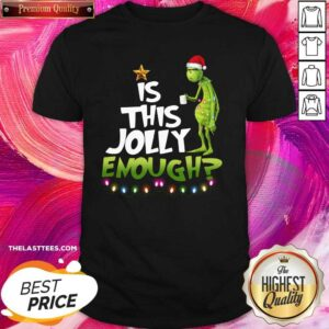 Good The Grinch Is This Jolly Enough Christmas Shirt - Design By Potatotees