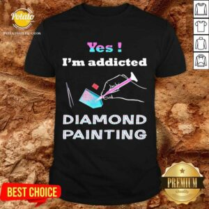 Yes Im Addicted Diamond Painting Shirt