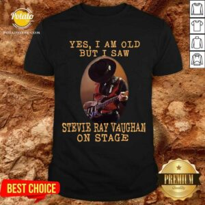 Yes I'm Old But I Saw Stevie Ray Vaughan On Stage Shirt
