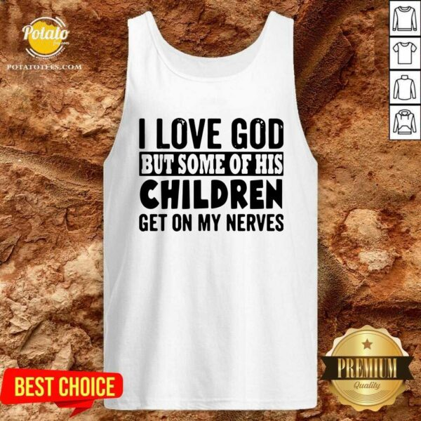 Great I Love God But Some Of His Children Get On My Nerves Tank-Top- Design By Potatotees.com