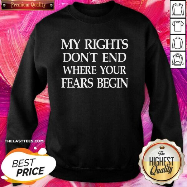 Great My Rights Don't End Where Your Fears Begin Sweatshirt - Design By Potatotees