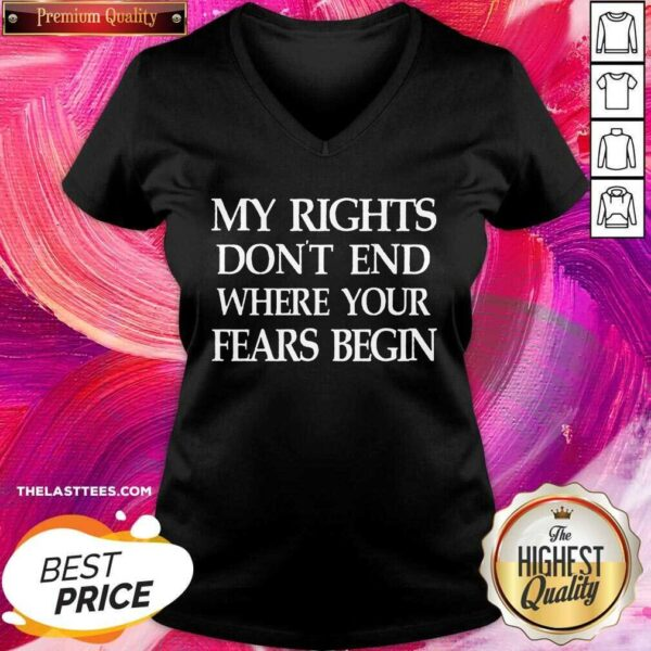 Great My Rights Don't End Where Your Fears Begin V-neck - Design By Potatotees