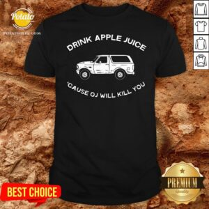 New Drink Apple Juice Because OJ Will Kill You Shirt- Design By Potatotees.com