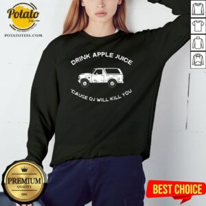 New Drink Apple Juice Because OJ Will Kill You Sweatshirt- Design By Potatotees.com