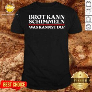 Brot Kann Schimmeln Was Kannst Du Lustiges Geschenk Shirt - Design by Potatotees.com