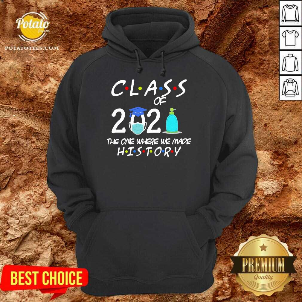 Class Of 2021 The One Where We Made History Quarantined 2021 Hoodie - Design By Potatotees.com