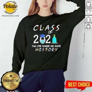 Class Of 2021 The One Where We Made History Quarantined 2021 Sweatshirt - Design By Potatotees.com