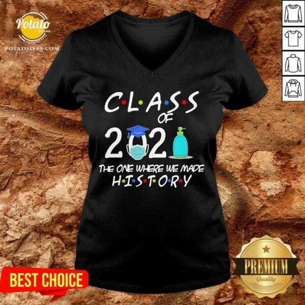 Class Of 2021 The One Where We Made History Quarantined 2021 V-neck - Design By Potatotees.com