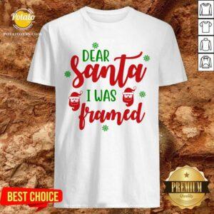 Nice Dear Santa I Was Framed Funny Christmas Humor Shirt- Design By Potatotees.com