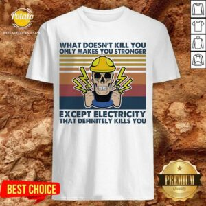 Electrician What Doesn't Kill You Only Makes You Stronger Except Electricity That Definitely Kills You Vintage Shirt