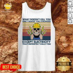 Electrician What Doesn't Kill You Only Makes You Stronger Except Electricity That Definitely Kills You Vintage Tank-Top