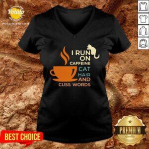 I Run On Caffeine Cat Hair And Cuss Words V-neck