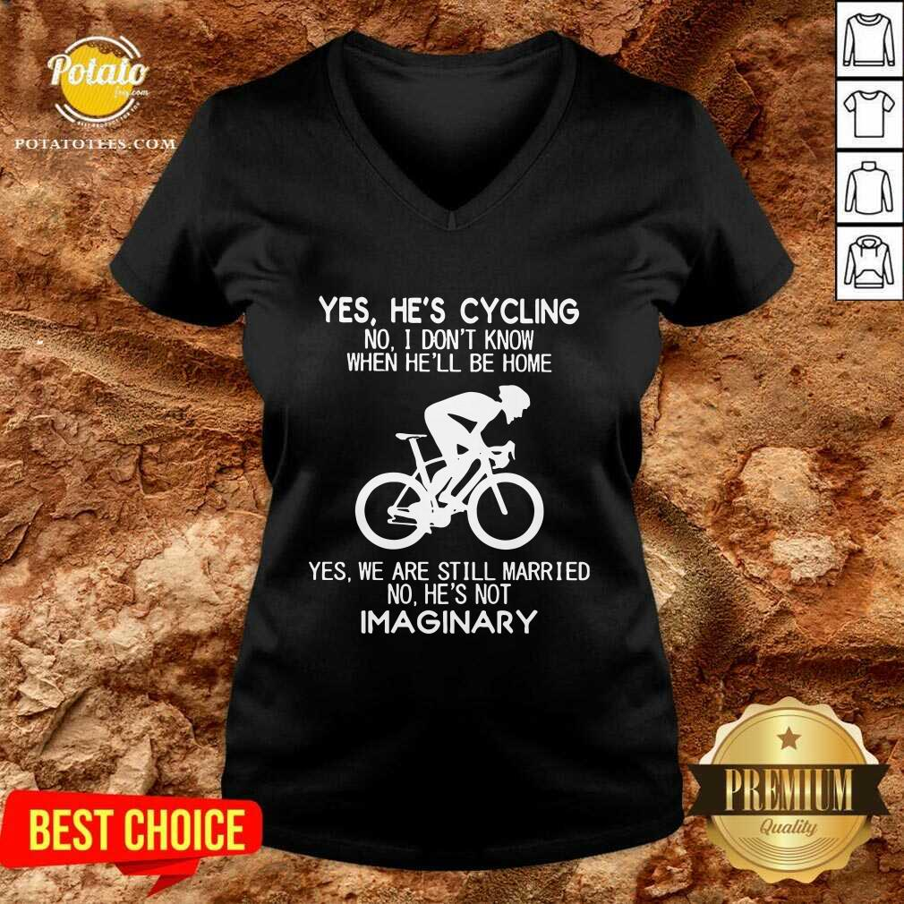 Nice Yes He's Cycling No I Don't Know When He'll Be Home Yes We Are Still Married No He's Not Imaginary V-neck- Design By Potatotees.com