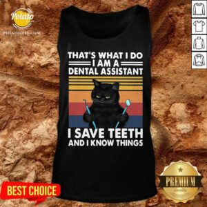 Black Cat That's What I Do I Am A Dental Assistant I Save Teeth And I Know Things Vintage Tank-Top