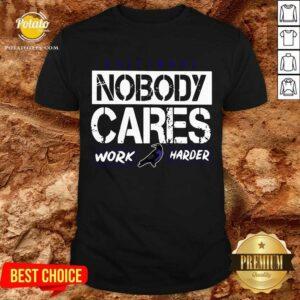 Baltimore Nobody Cares Work Harder Shirt