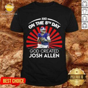 Buffalo Bills And On The 8th Day God Created Josh Allen Wyoming Football Shirt