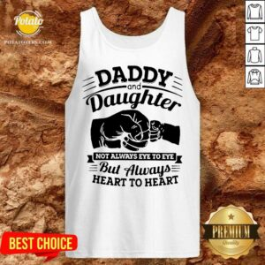 Daddy And Daughter Not Always Eye To Eye But Always Heart To Heart Tank-Top