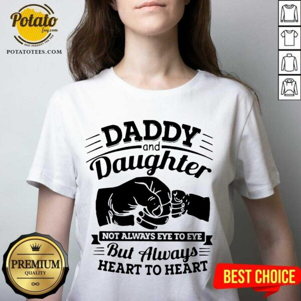 Daddy And Daughter Not Always Eye To Eye But Always Heart To Heart V-neck