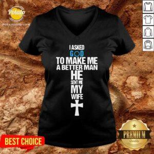 I Asked God To Make Me A Better Man He Sent Me My Wife V-neck