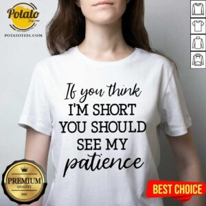 If You Think I'm Short You Should See Me Patience V-neck