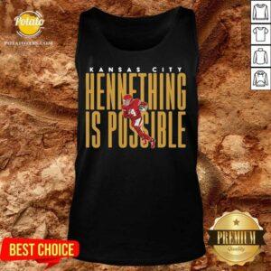 Kansas City Chiefs Chad Henne Hennething Is Possible 2021 Tank-Top