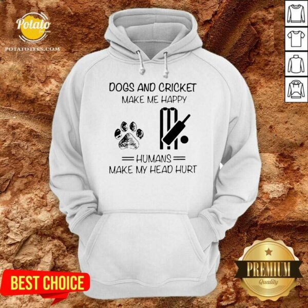 Dogs And Cricket Make Me Happy Humans Make My Head Hurt Hoodie