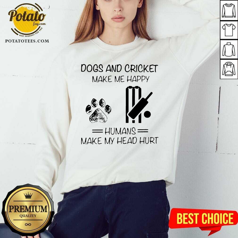 Dogs And Cricket Make Me Happy Humans Make My Head Hurt Sweatshirt