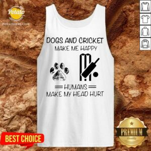 Dogs And Cricket Make Me Happy Humans Make My Head Hurt Tank-Top